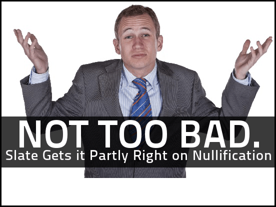 Slate Gets It Partly Right On Nullification