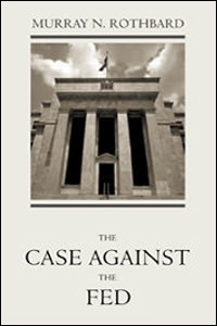 The Case Against the Fed- Murray Rothbard