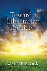 Free Book: Toward a Libertarian Society by Walter Block