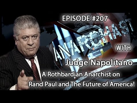 Judge Napolitano: A Rothbardian Anarchist on Rand Paul and The Future of America!