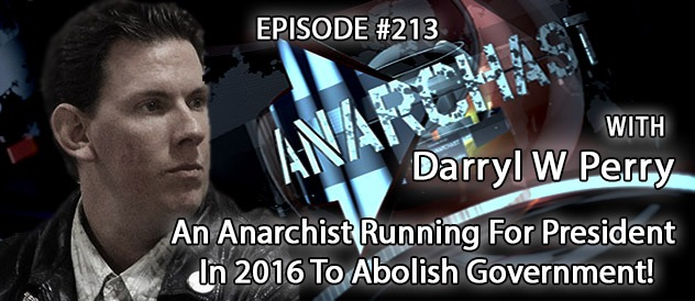 An Anarchist Running For President In 2016 To Abolish Government!
