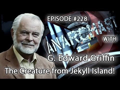 G. Edward Griffin: The Creature From Jekyll Island on Anarchast (VIDEO)